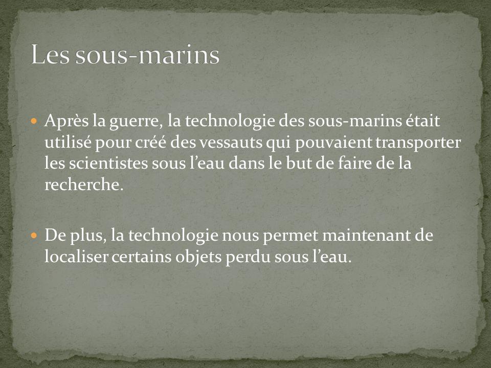 Après la guerre, la technologie des sous-marins était utilisé pour créé des vessauts qui pouvaient transporter les scientistes sous leau dans le but d