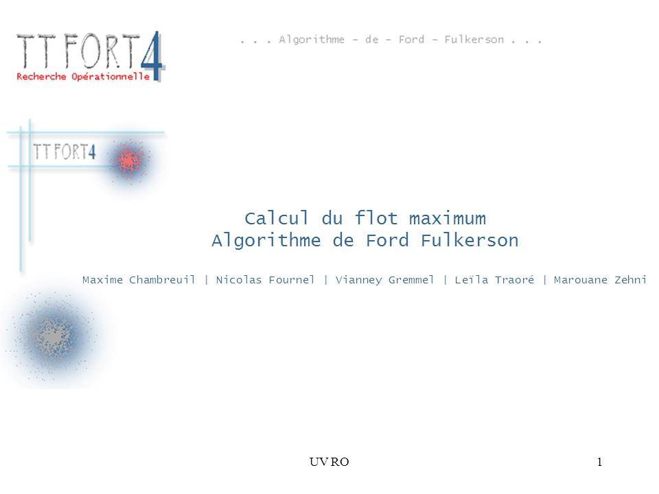 UV RO1 Calcul du flot maximum Algorithme de Ford Fulkerson Maxime Chambreuil | Nicolas Fournel | Vianney Gremmel | Leïla Traoré | Marouane Zehni