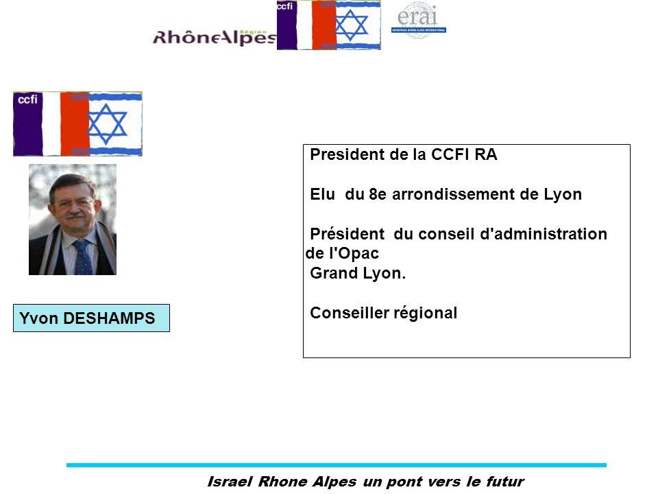 Israel Rhone Alpes un pont vers le futur Yvon DESHAMPS President de la CCFI RA Elu du 8e arrondissement de Lyon Président du conseil d'administration