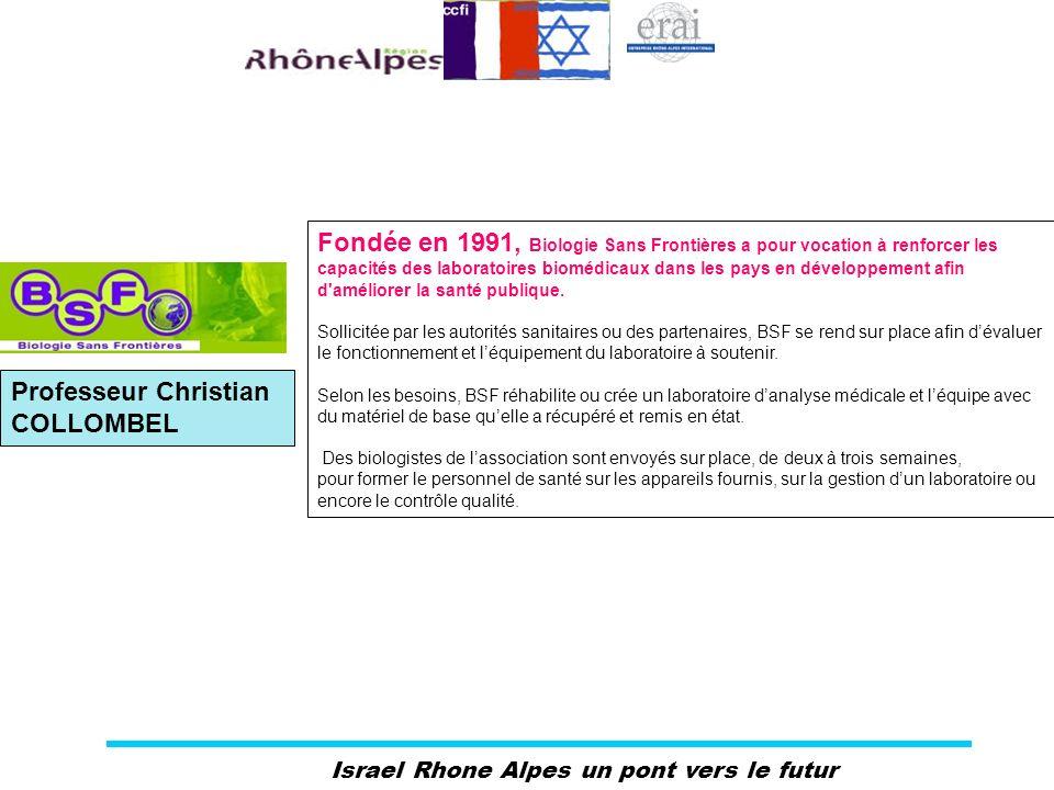 Israel Rhone Alpes un pont vers le futur Fondée en 1991, Biologie Sans Frontières a pour vocation à renforcer les capacités des laboratoires biomédica