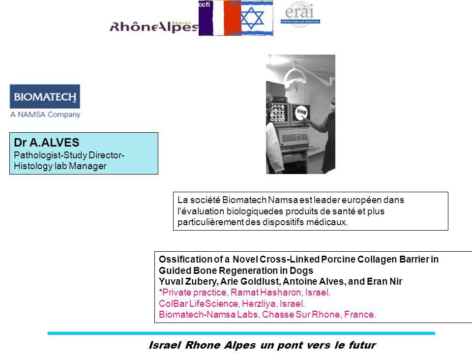 Israel Rhone Alpes un pont vers le futur Dr A.ALVES Pathologist-Study Director- Histology lab Manager La société Biomatech Namsa est leader européen d