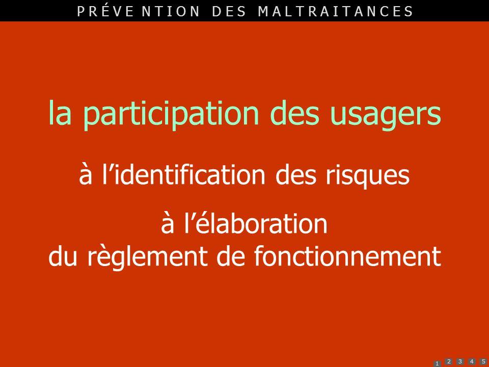 1 2345 la participation des usagers à lidentification des risques à lélaboration du règlement de fonctionnement P R É V E N T I O N D E S M A L T R A