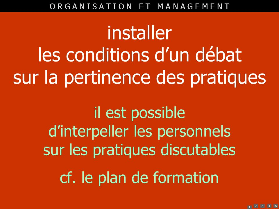 1 2345 installer les conditions dun débat sur la pertinence des pratiques il est possible dinterpeller les personnels sur les pratiques discutables cf