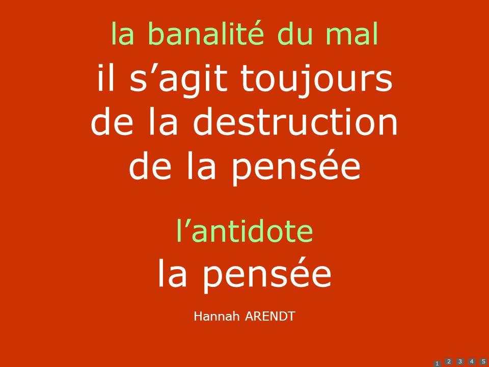 1 2345 la banalité du mal il sagit toujours de la destruction de la pensée lantidote la pensée Hannah ARENDT