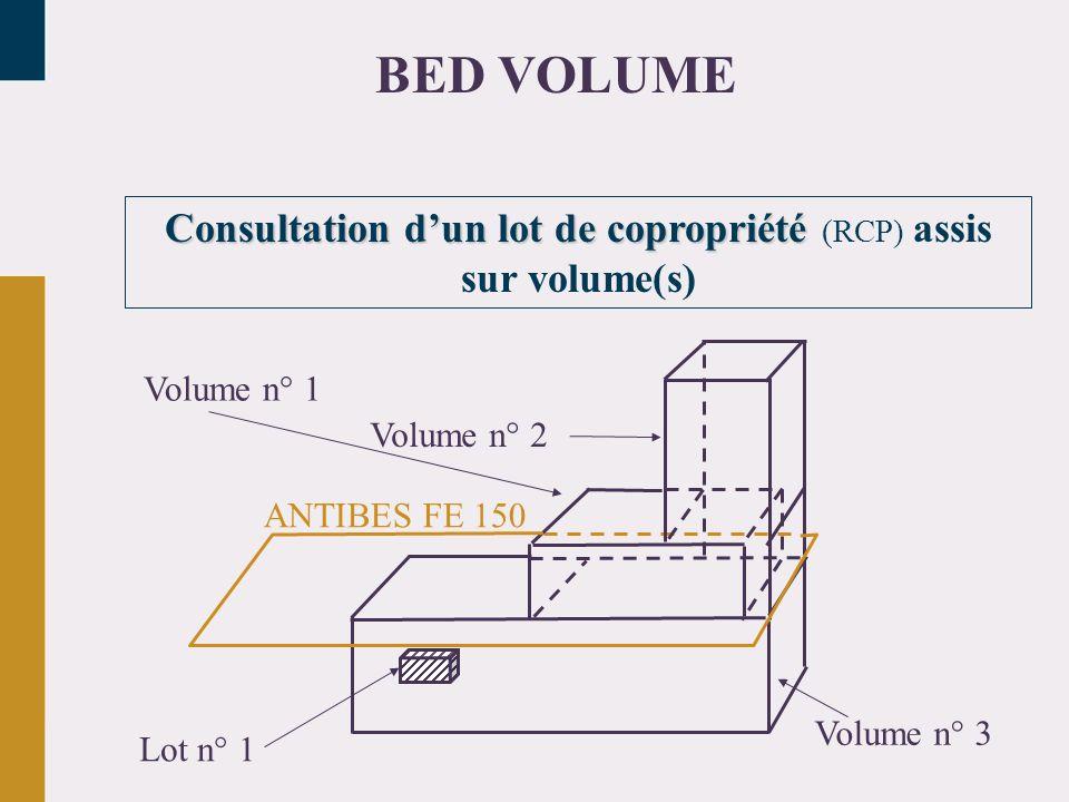 Consultation dun lot de copropriété Consultation dun lot de copropriété (RCP) assis sur volume(s) BED VOLUME ANTIBES FE 150 Lot n° 1 Volume n° 3 Volum