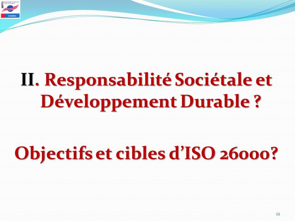 II. Responsabilité Sociétale et Développement Durable ? Objectifs et cibles dISO 26000? 12