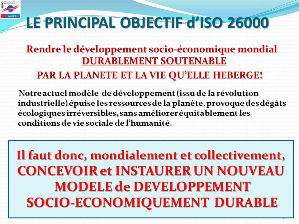 LE PRINCIPAL OBJECTIF dISO 26000 Rendre le développement socio-économique mondial DURABLEMENT SOUTENABLE Rendre le développement socio-économique mond