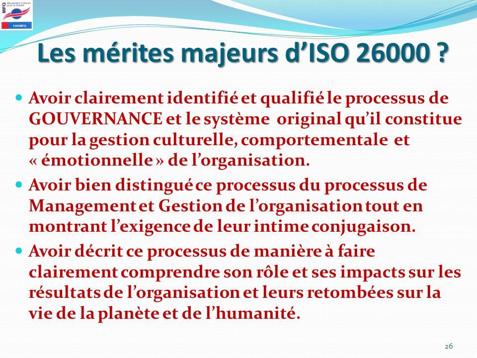 Les mérites majeurs dISO 26000 ? Avoir clairement identifié et qualifié le processus de GOUVERNANCE et le système original quil constitue pour la gest