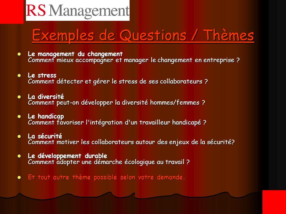Exemples de Questions / Thèmes Le management du changement Comment mieux accompagner et manager le changement en entreprise ? Le management du changem
