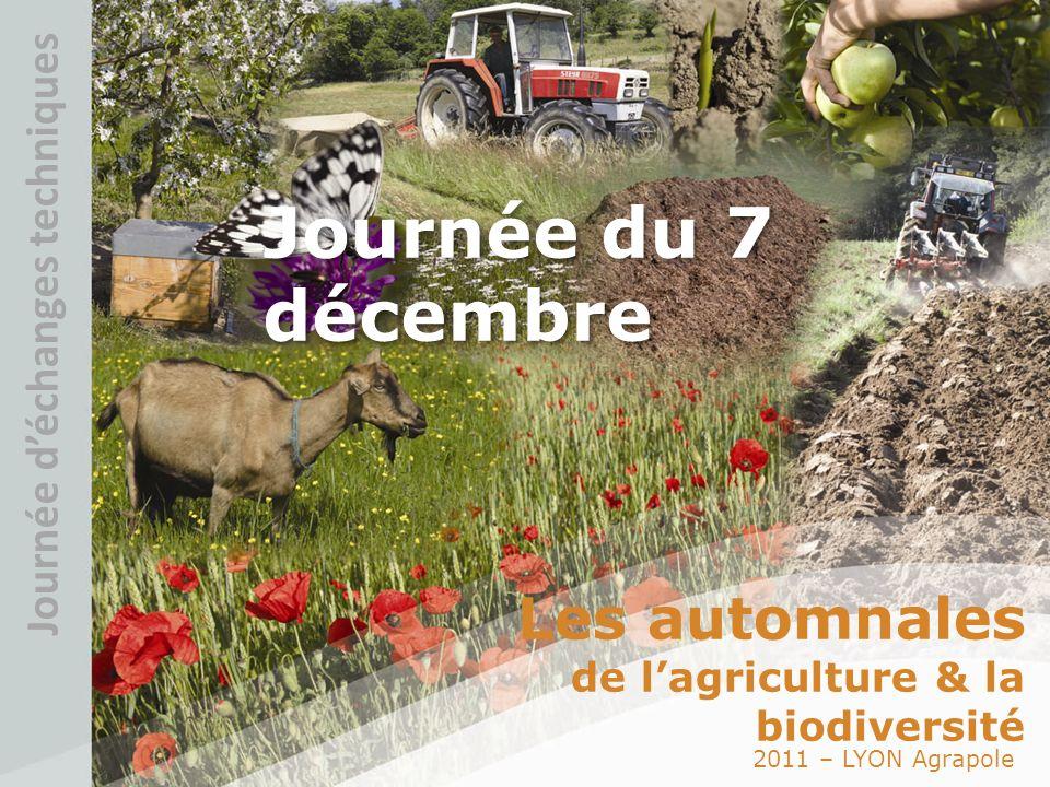 2011 – LYON Agrapole Les automnales de lagriculture & la biodiversité Journée déchanges techniques Journée du 7 décembre