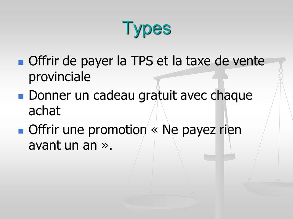 Types Offrir de payer la TPS et la taxe de vente provinciale Donner un cadeau gratuit avec chaque achat Offrir une promotion « Ne payez rien avant un an ».
