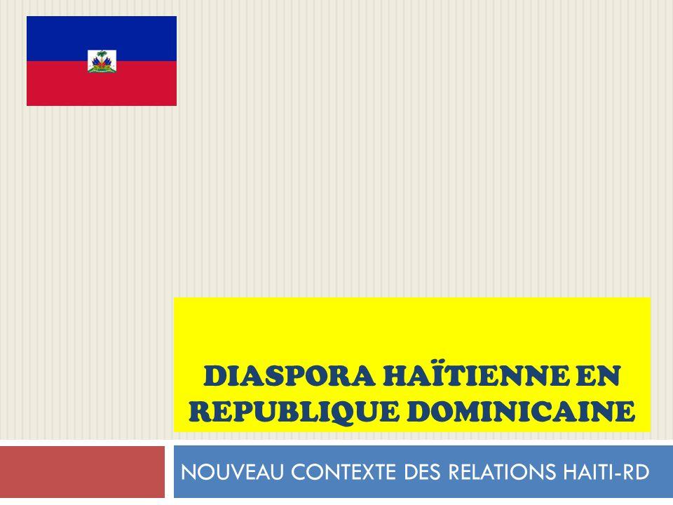 DIASPORA HAÏTIENNE EN REPUBLIQUE DOMINICAINE NOUVEAU CONTEXTE DES RELATIONS HAITI-RD