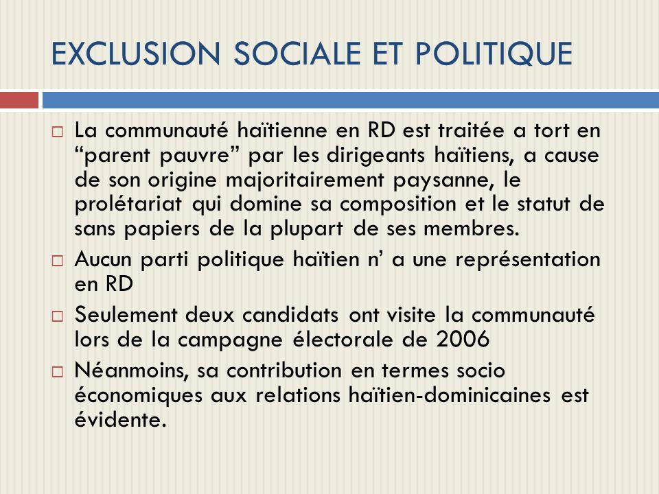 EXCLUSION SOCIALE ET POLITIQUE La communauté haïtienne en RD est traitée a tort en parent pauvre par les dirigeants haïtiens, a cause de son origine m