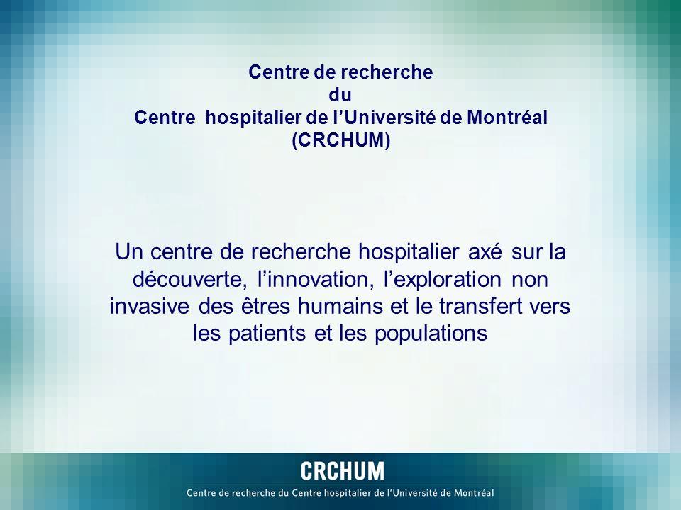 Centre de recherche du Centre hospitalier de lUniversité de Montréal (CRCHUM) Un centre de recherche hospitalier axé sur la découverte, linnovation, l