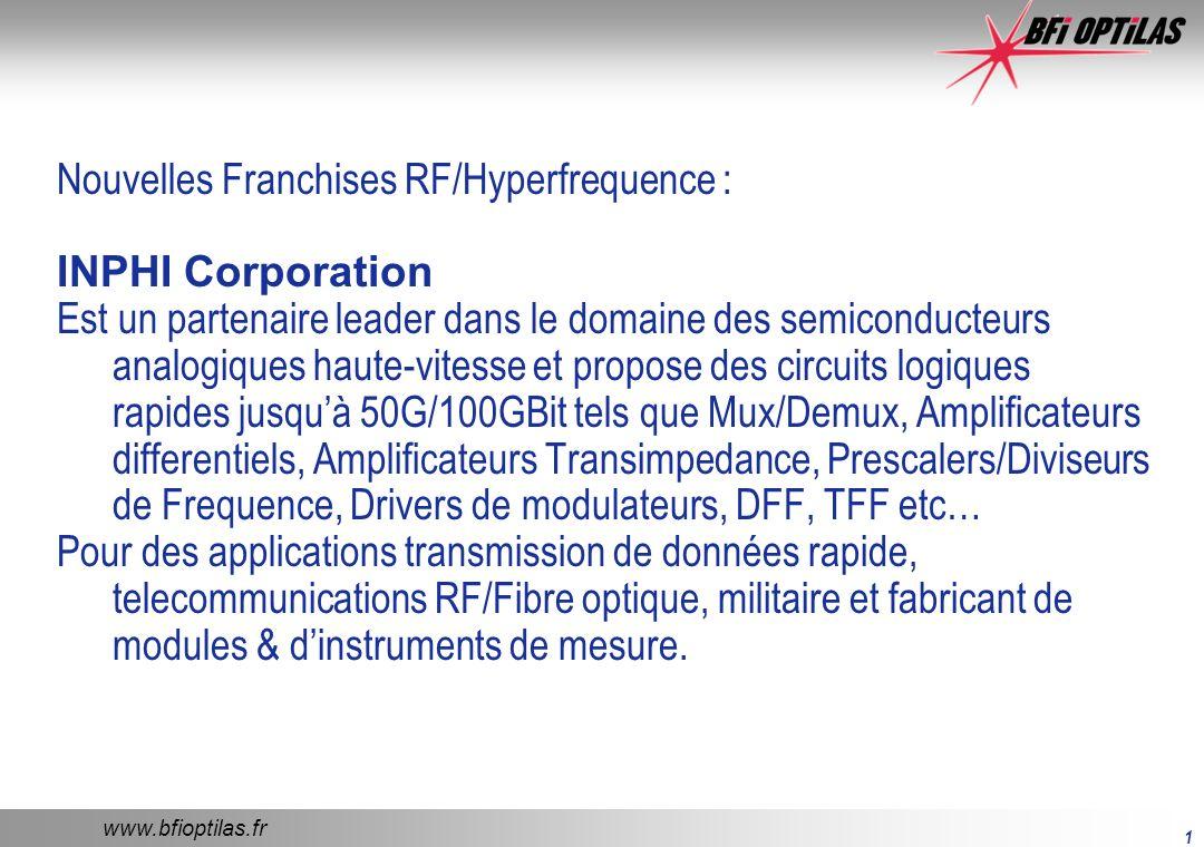www.bfioptilas.fr 2 Power Module Technology PMT RF Products : Propose une large gamme de modules/palettes RF large bande jusquà 2.5 GHz en utilisant les technologies MOSFET & LDMOS.