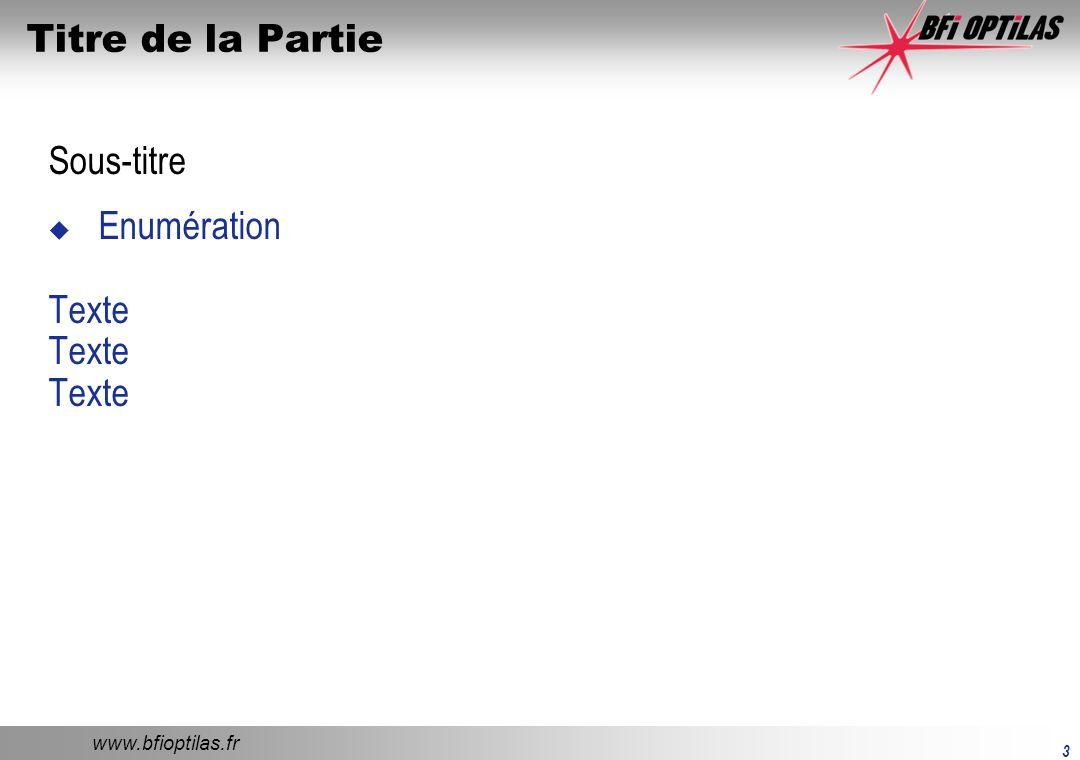 www.bfioptilas.fr 3 Titre de la Partie Sous-titre Enumération Texte