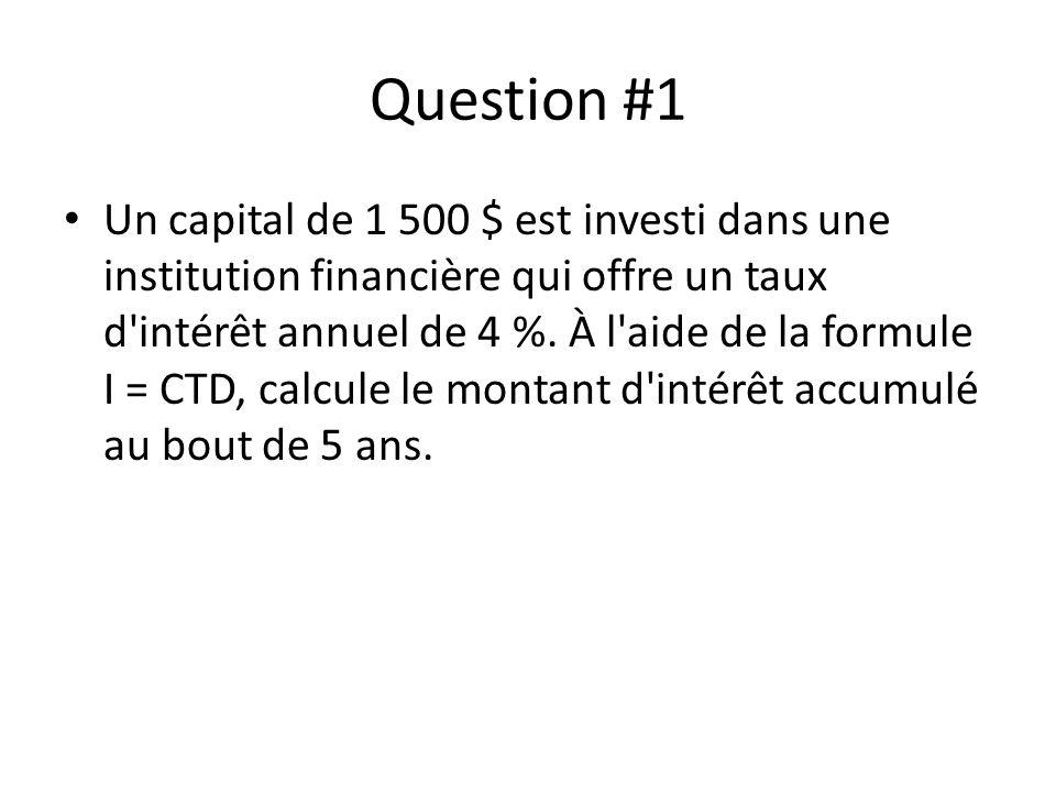 Question #1 Un capital de 1 500 $ est investi dans une institution financière qui offre un taux d'intérêt annuel de 4 %. À l'aide de la formule I = CT