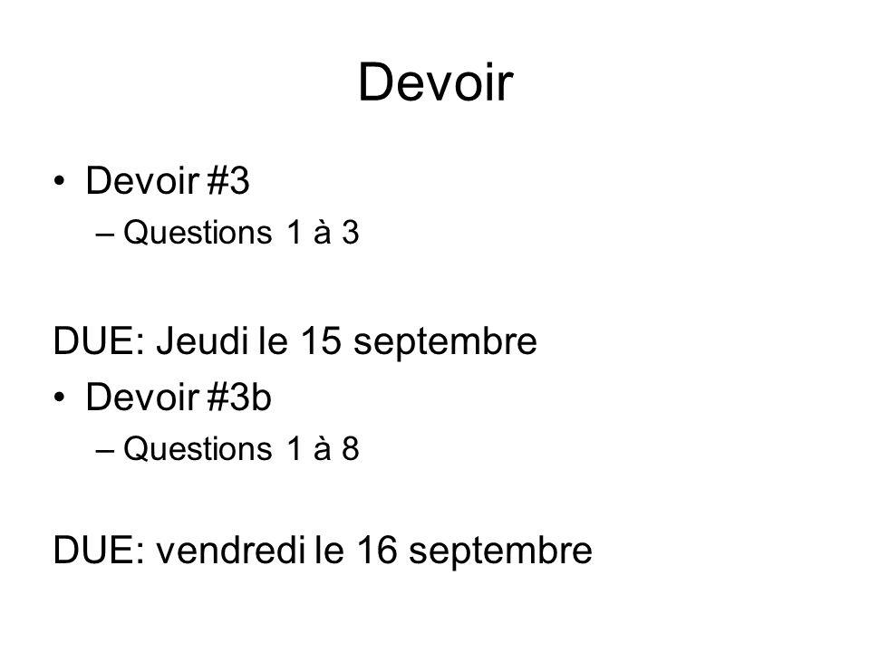 Devoir Devoir #3 –Questions 1 à 3 DUE: Jeudi le 15 septembre Devoir #3b –Questions 1 à 8 DUE: vendredi le 16 septembre