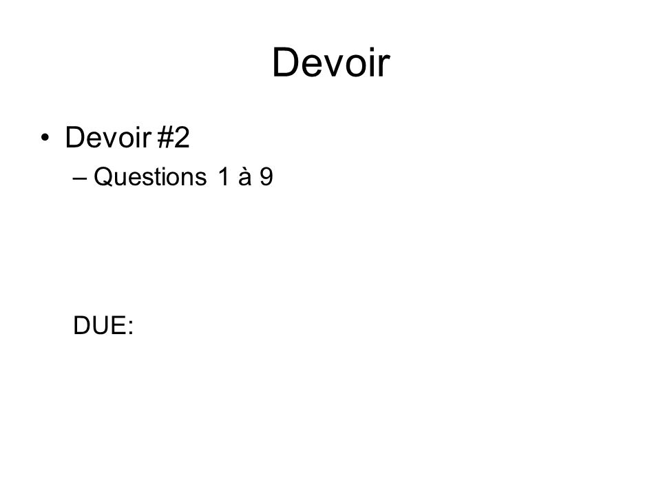 Devoir Devoir #2 –Questions 1 à 9 DUE: