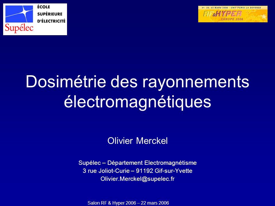 Salon RF & Hyper 2006 – 22 mars 2006 La dosimétrie désigne lensemble des techniques de mesure et de modélisation qui permettent de calculer la puissance des rayonnements électromagnétiques.
