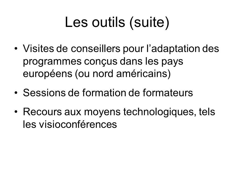 Les outils (suite) Visites de conseillers pour ladaptation des programmes conçus dans les pays européens (ou nord américains) Sessions de formation de formateurs Recours aux moyens technologiques, tels les visioconférences