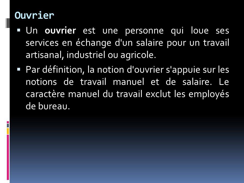 Ouvrier Un ouvrier est une personne qui loue ses services en échange d un salaire pour un travail artisanal, industriel ou agricole.