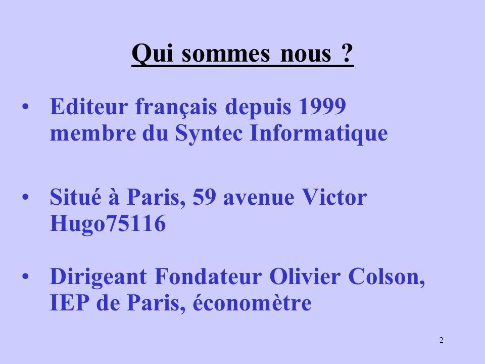 2 Qui sommes nous ? Editeur français depuis 1999 membre du Syntec Informatique Situé à Paris, 59 avenue Victor Hugo75116 Dirigeant Fondateur Olivier C