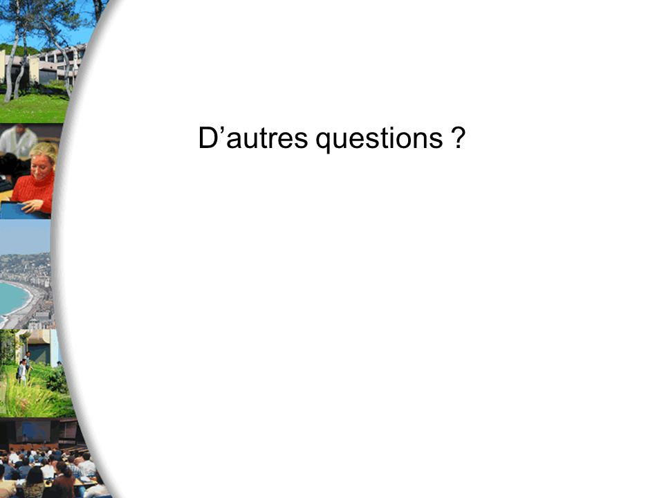 Dautres questions ?