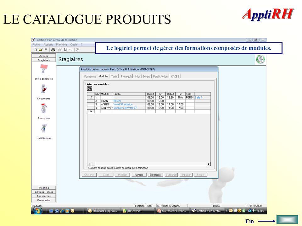 Fin LE CATALOGUE PRODUITS Le logiciel permet de gérer des formations composées de modules.