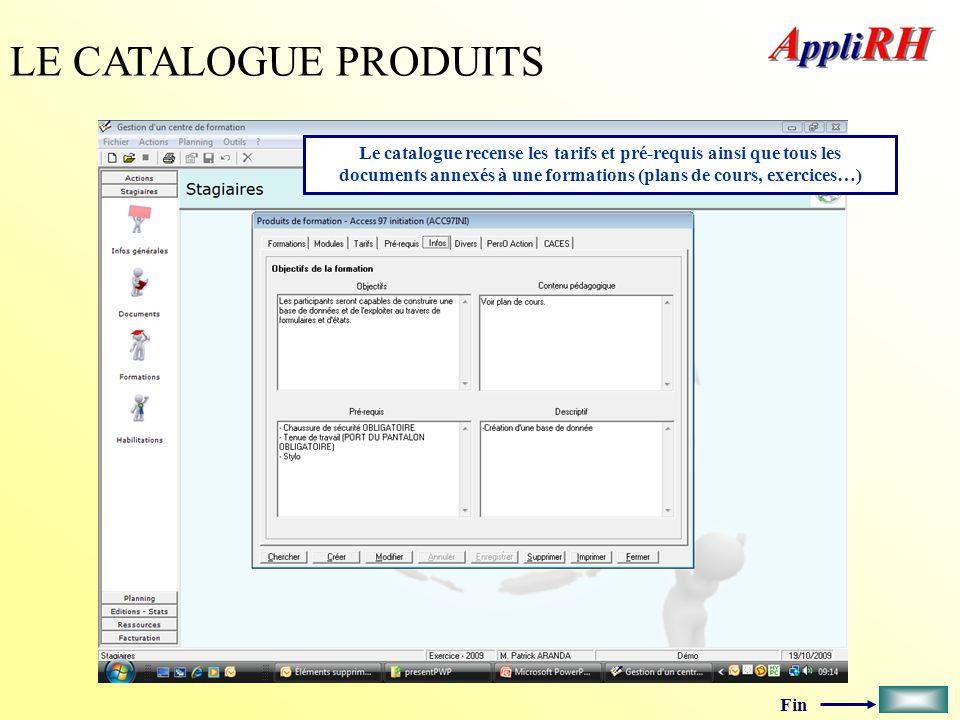 Fin LE CATALOGUE PRODUITS Le catalogue recense les tarifs et pré-requis ainsi que tous les documents annexés à une formations (plans de cours, exercic