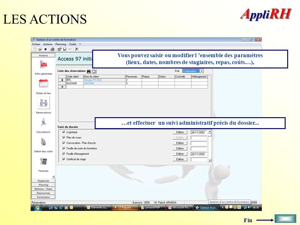 Fin LES ACTIONS Vous pouvez saisir ou modifier l ensemble des paramètres (lieux, dates, nombres de stagiaires, repas, coûts…), …et effectuer un suivi
