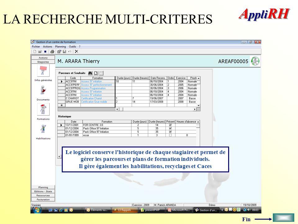 Fin LA RECHERCHE MULTI-CRITERES Le logiciel conserve lhistorique de chaque stagiaire et permet de gérer les parcours et plans de formation individuels
