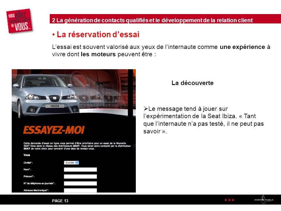 PAGE 13 La réservation dessai Lessai est souvent valorisé aux yeux de linternaute comme une expérience à vivre dont les moteurs peuvent être : La découverte Le message tend à jouer sur lexpérimentation de la Seat Ibiza.