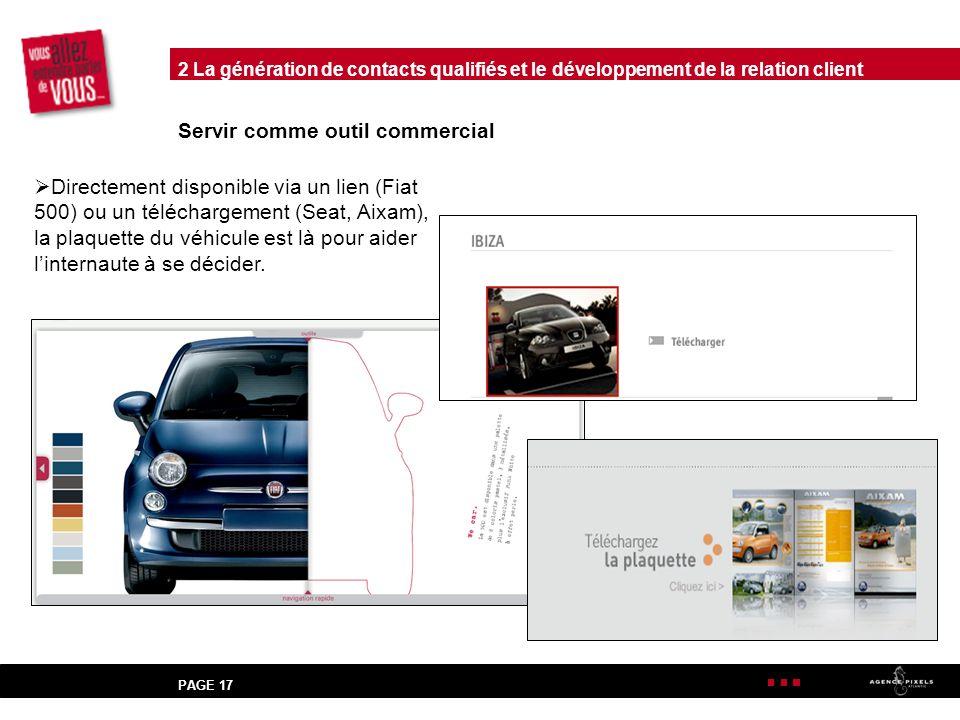 PAGE 17 Servir comme outil commercial Directement disponible via un lien (Fiat 500) ou un téléchargement (Seat, Aixam), la plaquette du véhicule est là pour aider linternaute à se décider.