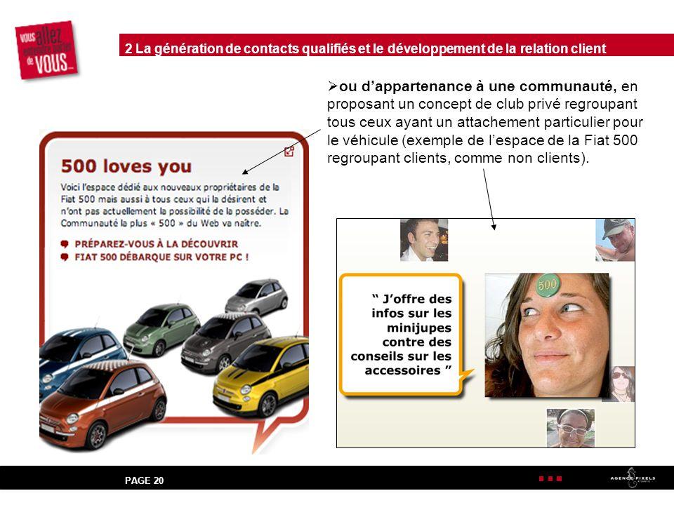 PAGE 20 ou dappartenance à une communauté, en proposant un concept de club privé regroupant tous ceux ayant un attachement particulier pour le véhicule (exemple de lespace de la Fiat 500 regroupant clients, comme non clients).
