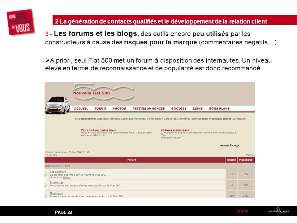 PAGE 22 3 - Les forums et les blogs, des outils encore peu utilisés par les constructeurs à cause des risques pour la marque (commentaires négatifs…) A priori, seul Fiat 500 met un forum à disposition des internautes.