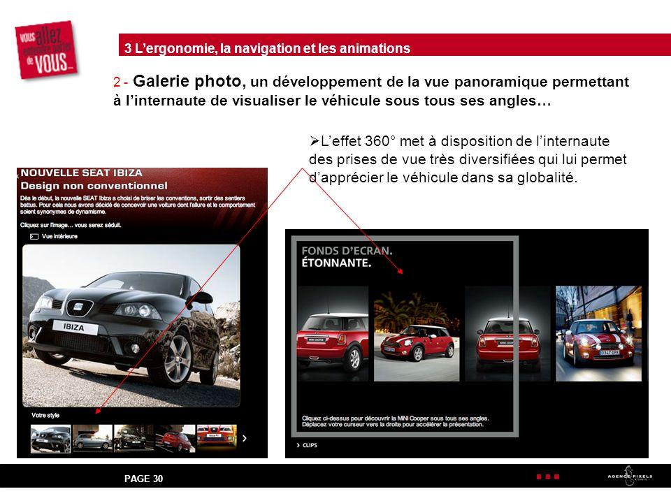 PAGE 30 2 - Galerie photo, un développement de la vue panoramique permettant à linternaute de visualiser le véhicule sous tous ses angles… Leffet 360° met à disposition de linternaute des prises de vue très diversifiées qui lui permet dapprécier le véhicule dans sa globalité.