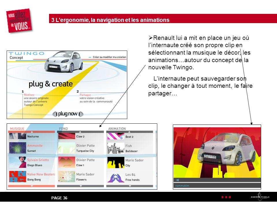 PAGE 36 Renault lui a mit en place un jeu où linternaute créé son propre clip en sélectionnant la musique le décor, les animations…autour du concept de la nouvelle Twingo.