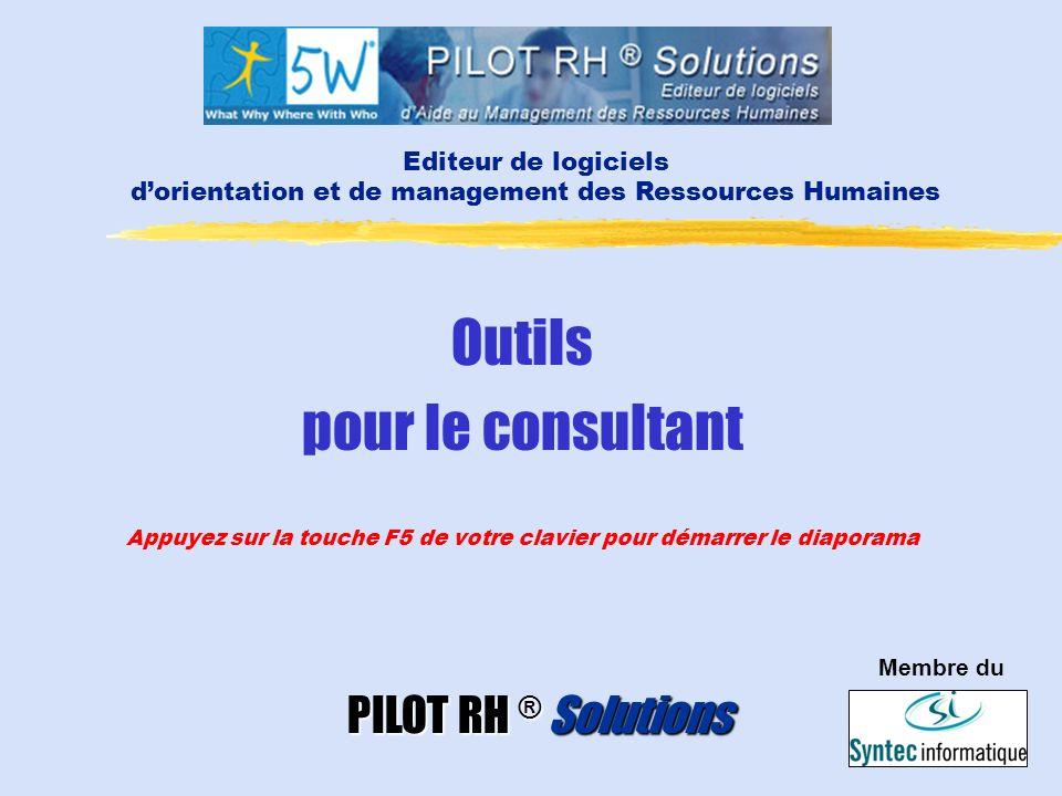 Outils pour le consultant Appuyez sur la touche F5 de votre clavier pour démarrer le diaporama PILOT RH ® Solutions Editeur de logiciels dorientation