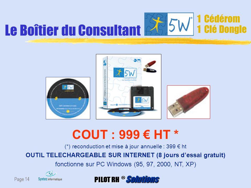 PILOT RH ® Solutions Page 14 VOTRE SOLUTION Le Boîtier du Consultant COUT : 999 HT * (*) reconduction et mise à jour annuelle : 399 ht OUTIL TELECHARG