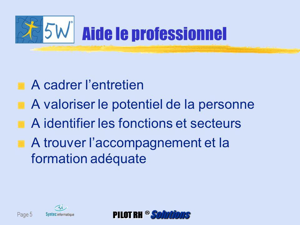PILOT RH ® Solutions Page 5 Aide le professionnel A cadrer lentretien A valoriser le potentiel de la personne A identifier les fonctions et secteurs A