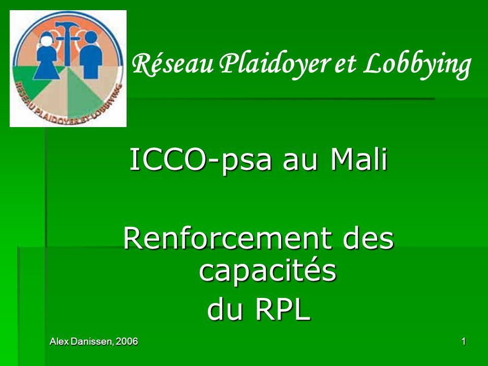 Alex Danissen, 20061 ICCO-psa au Mali Renforcement des capacités du RPL Réseau Plaidoyer et Lobbying
