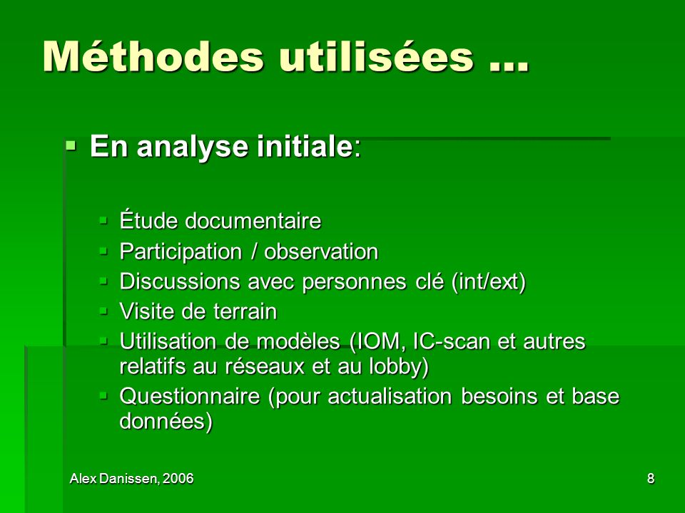 Alex Danissen, 20068 Méthodes utilisées … En analyse initiale: En analyse initiale: Étude documentaire Étude documentaire Participation / observation