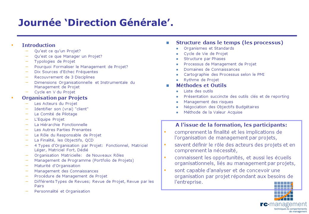 Journée Direction Générale. A l'issue de la formation, les participants: comprennent la finalité et les implications de l'organisation de management p