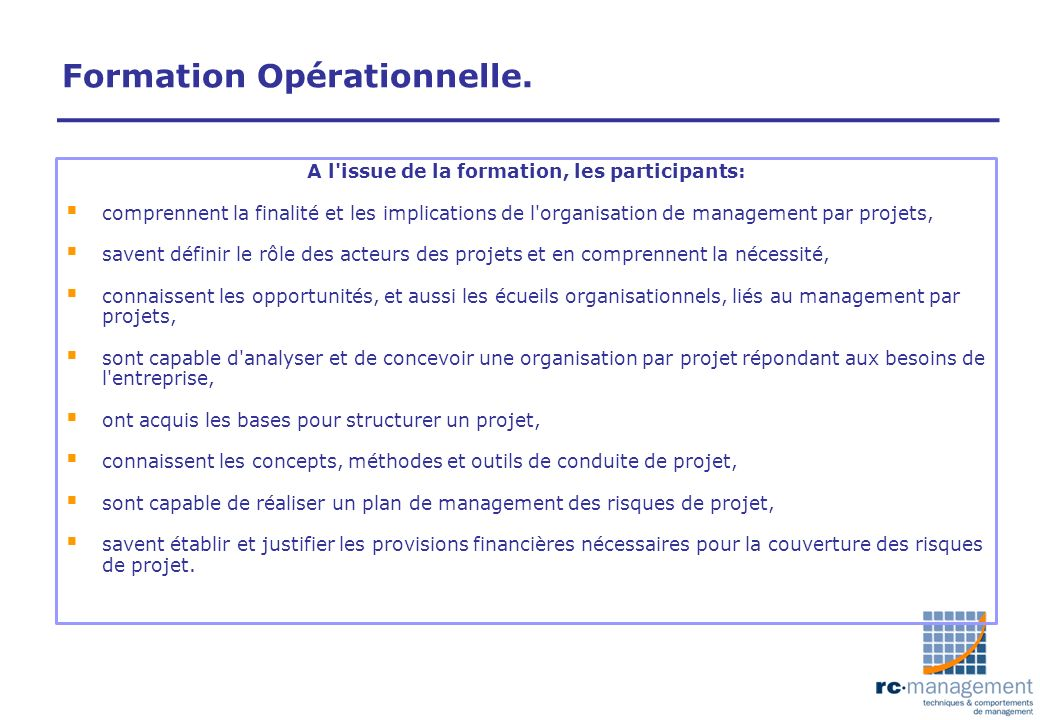 Formation Opérationnelle. A l'issue de la formation, les participants: comprennent la finalité et les implications de l'organisation de management par