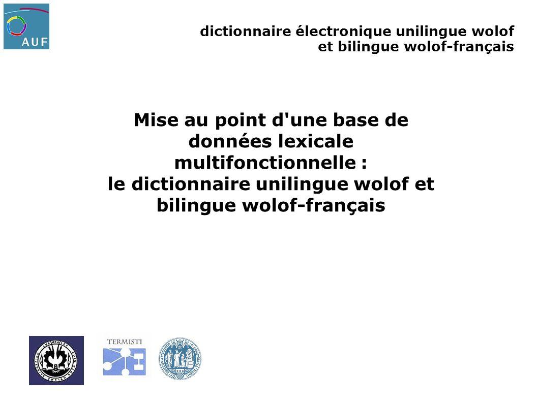 dictionnaire électronique unilingue wolof et bilingue wolof-français Double objectif, double cible – Dictionnaire électronique – Disponibilité de données standardisées pour la recherche (Unicode, XML)