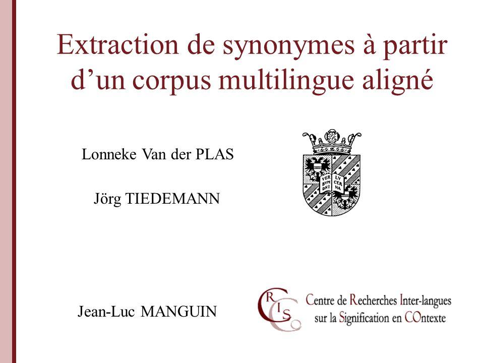 Extraction de synonymes à partir dun corpus multilingue aligné Jean-Luc MANGUIN Jörg TIEDEMANN Lonneke Van der PLAS