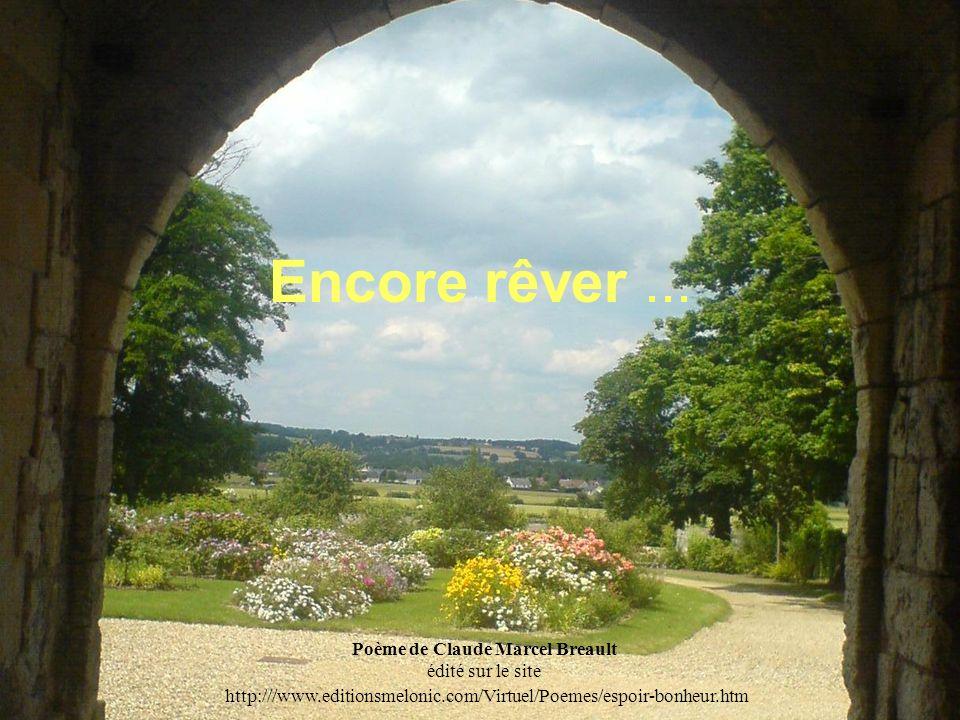 Poème de Claude Marcel Breault Encore rêver... Poème de Claude Marcel Breault édité sur le site http:///www.editionsmelonic.com/Virtuel/Poemes/espoir-