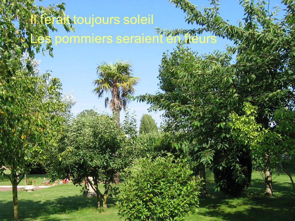 Poème de Claude Marcel Breault Il ferait toujours soleil Les pommiers seraient en fleurs