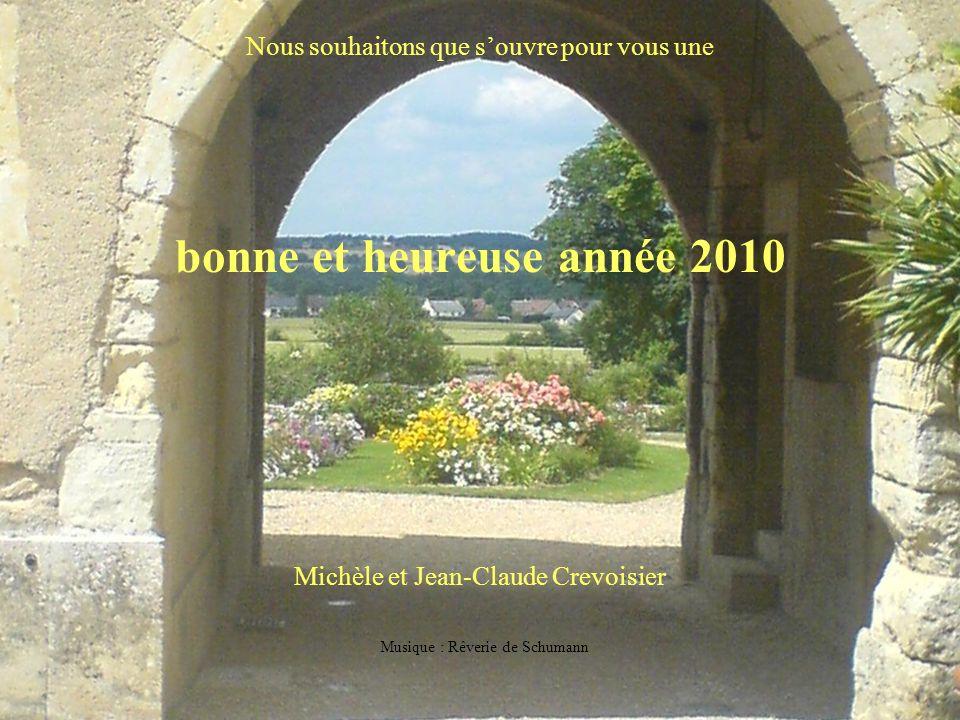 Poème de Claude Marcel Breault Nous souhaitons que souvre pour vous une bonne et heureuse année 2010 Michèle et Jean-Claude Crevoisier Musique : Rêver
